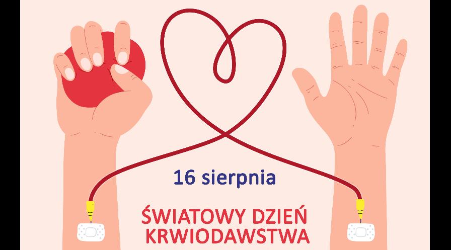 Rysunek: dwie ręce połączone wężykiem do pobierania krwi uformowanym w kształcie serca. Lewa dłoń ściska serce. Pomiędzy rękami w dole napis 16 sierpnia światowy dzień krwiodawstwa.